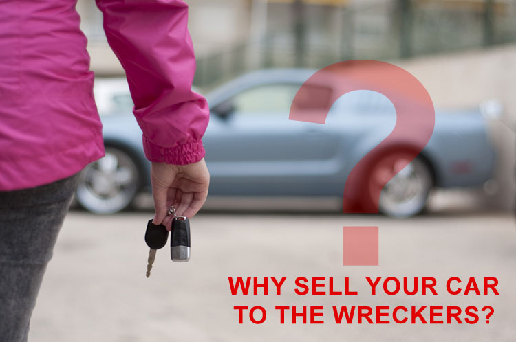 Why sell your car to the wreckers?